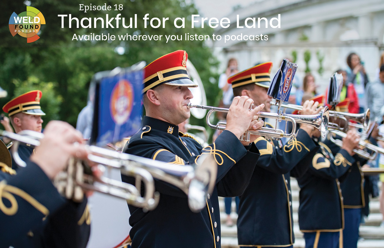 Weld Found Podcast: Thankful for a Free Land